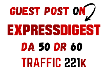 I will Publish guest post on expressdigest. com with do-follow backlinks