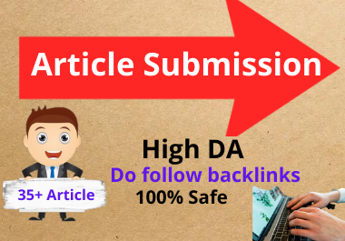 I will do 35+ unique article submission with high DA 60- 75 plus do follow backlinks