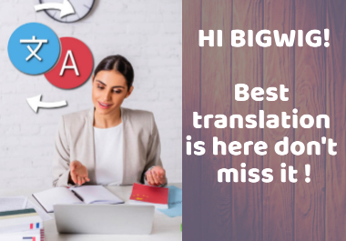 translate your texts without linguistic errors and in balanced terms to all languages,  high quality