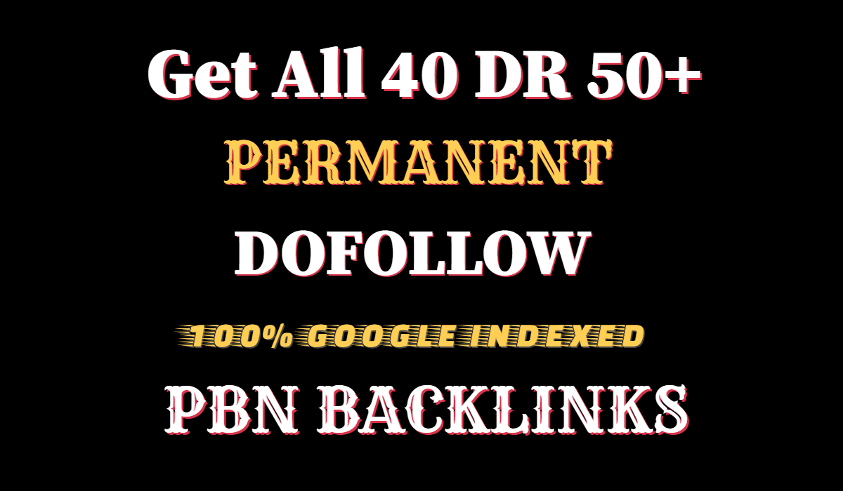 Get All 40 DR 40 to 50+ Dofollow High Quality PBN Backlinks For top Rank on Google