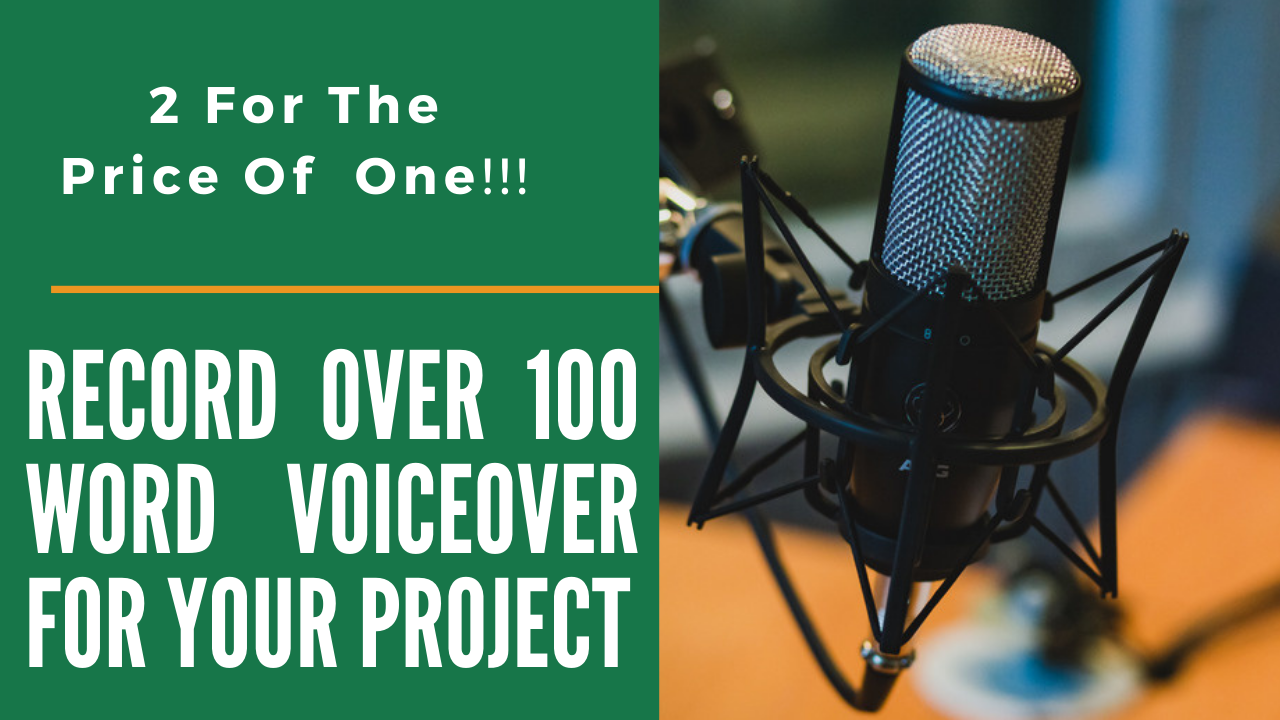 2 X Record over 100 word VOICEOVER for your project