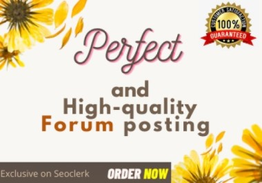 I will do perfect and high quality Forum Posting for high quality website ranking.