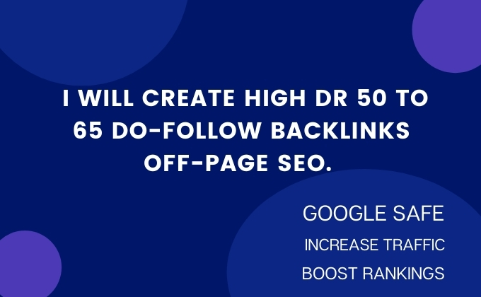I will create high DR 50 to 65 do-follow backlinks off-page SEO.