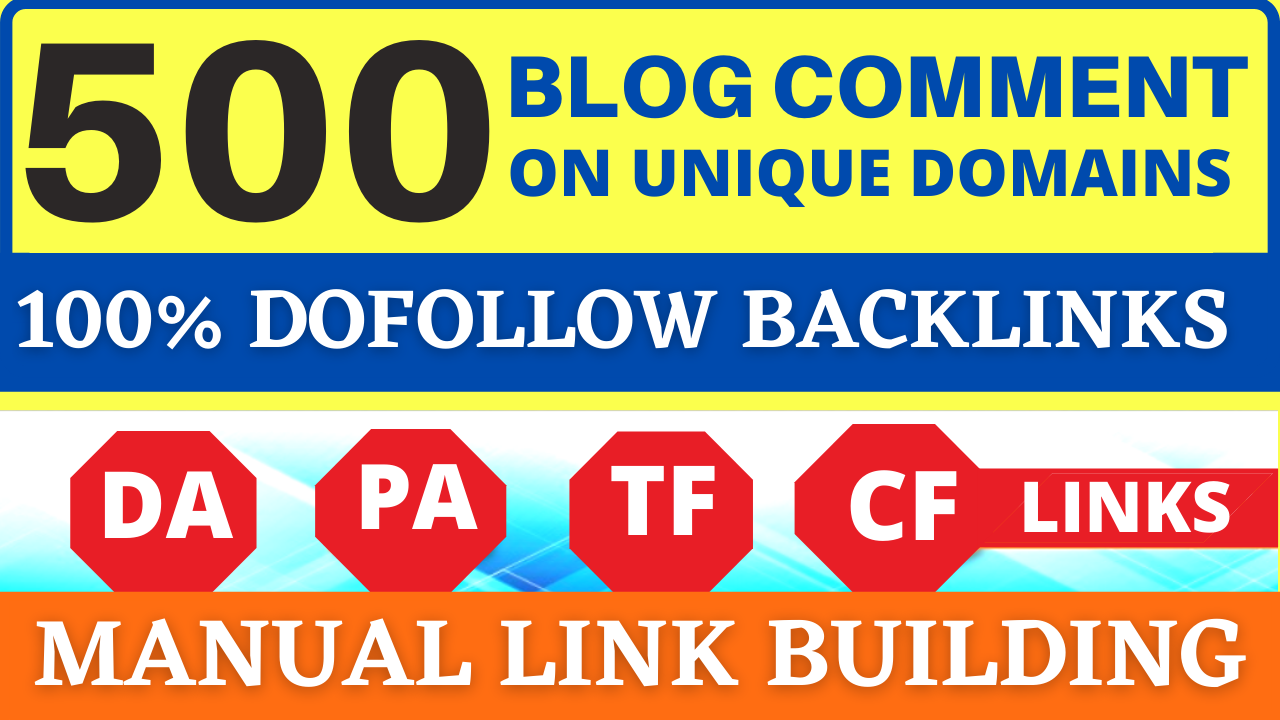 500 BLOG COMMENTS ON UNIQUE DOMAINS DOFOLLOW BACKLINKS DA PA TF CF LINKS MANUAL LINKBUILDING Only