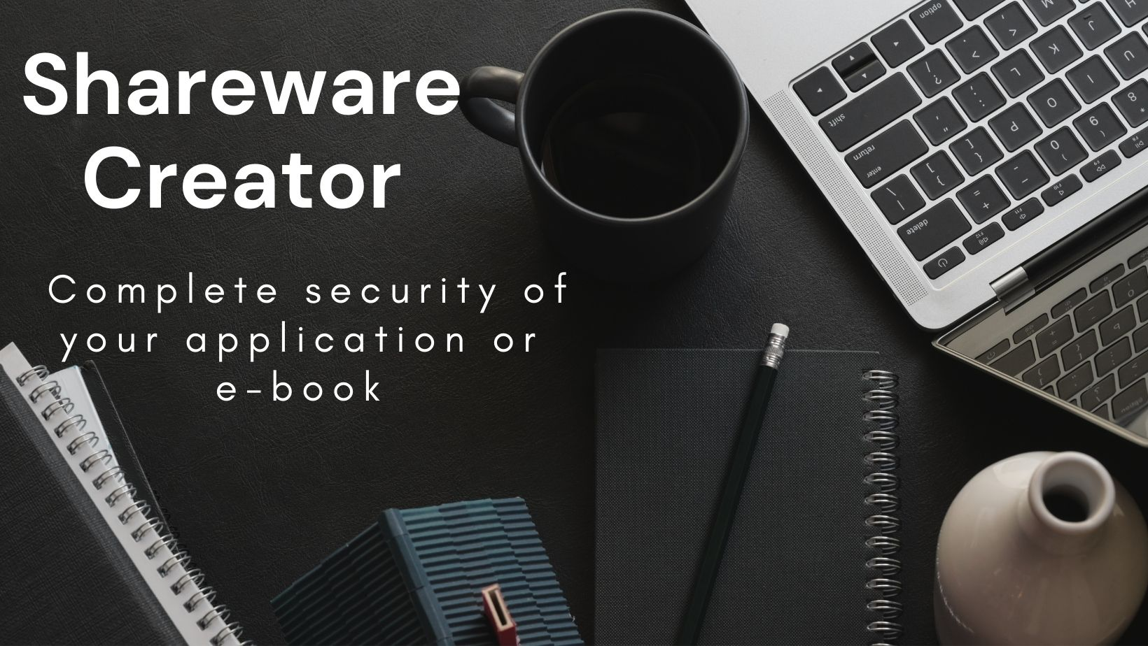 Shareware Creator - Complete security of your application or e-book