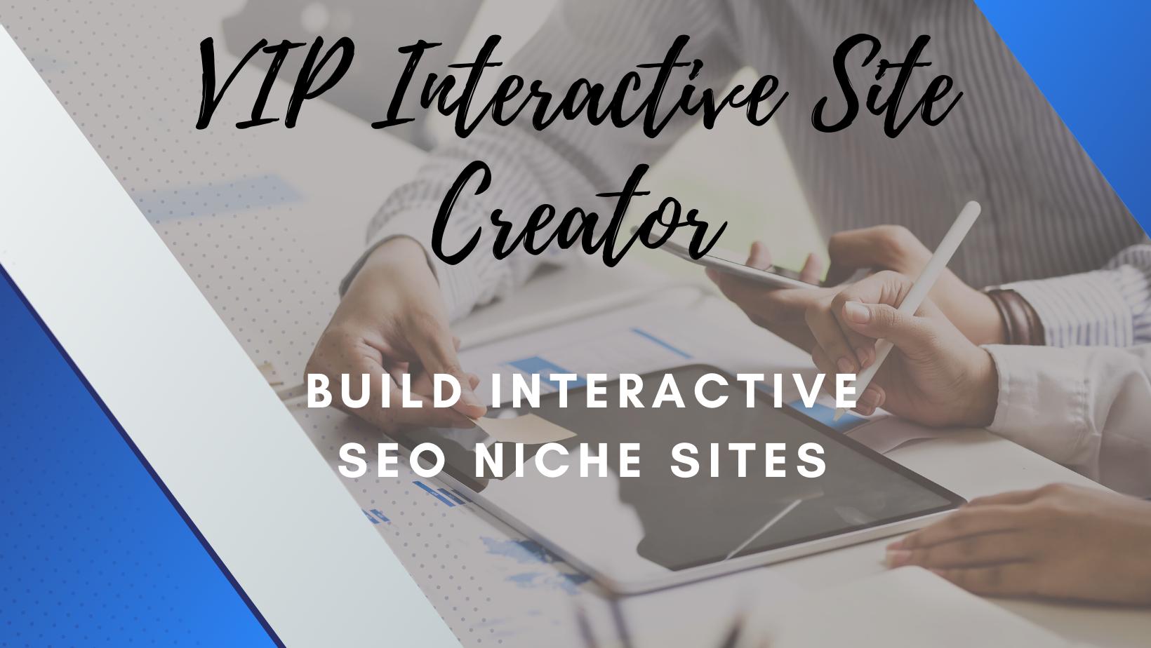 VIP Interactive Site Creator- Build Interactive SEO Niche Sites