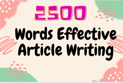 2500 Words Effective Article Writing