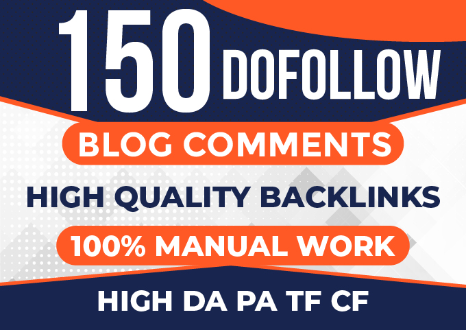 I make 150 DO FOLLOW BLOG COMMENTS HIGH DA PA TF CF HIGH QUALITY BACKLINKS