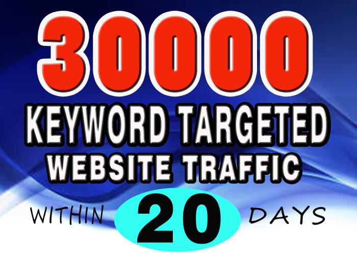 30000 LOW BOUNCE Keyword targeted website traffic for 20 days