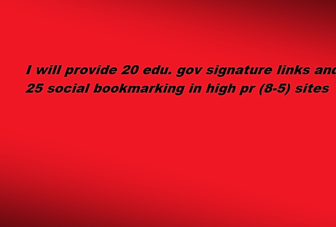 i will provide 20 .edu & .gov signature back links and 25 social bookmarking (5 to 8)