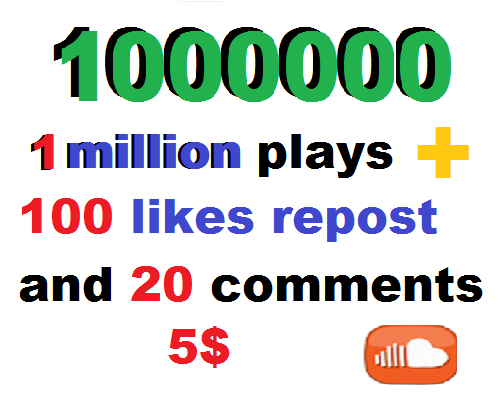 1 million soundcloud plays and 100 likes and 100 repost and 20 comments