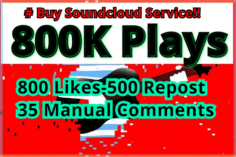 Get Instant Start 800K Safe Soundcloud Plays, 800 Likes-500 Repost and 35 Manual Comments