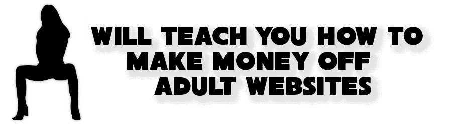 Will teach you how to make money off adult websites for $25