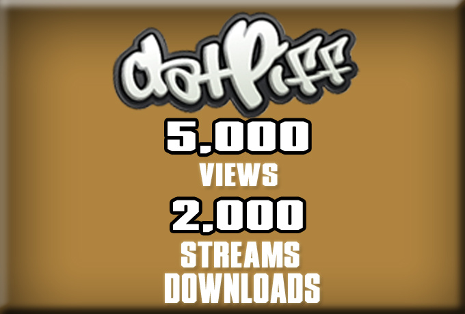 I will give 5,000 Views 2,000 Streams 2,000 Downloads To Any