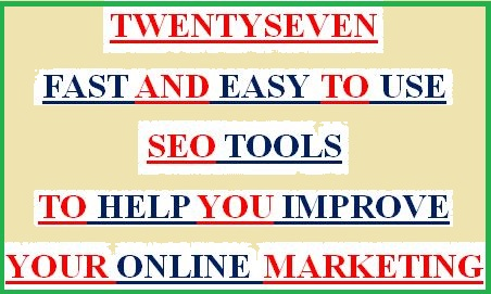 SEO - TWENTY-SEVEN FAST AND EASY TO USE TOOLS