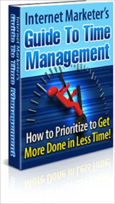 Internet Marketer&rsquo s Guide to Time Management