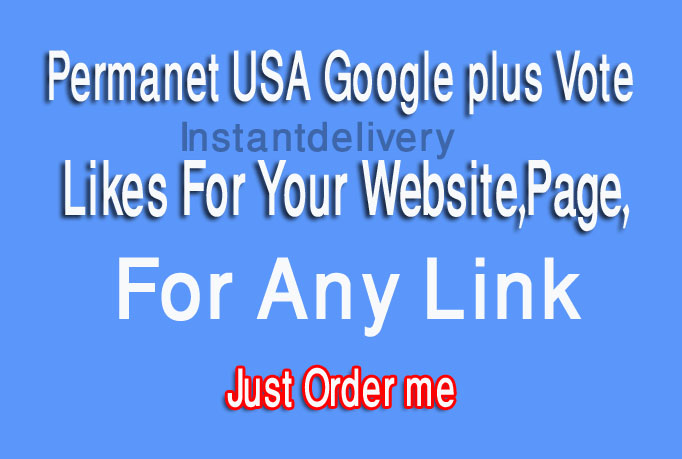 give you 105+ permanet usa google pls vote likes for your website,page,or for any link