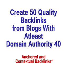 Create 50 Quality Backlinks from Blogs With Atleast Domain Authority 40