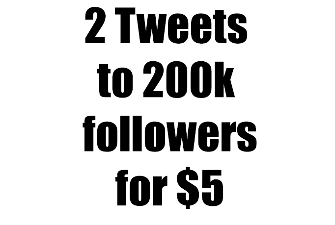 I will give you 2 tweets to my 200k followers