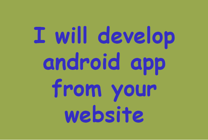 I will develop android app for you
