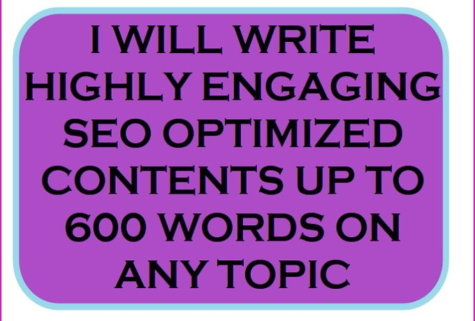 I will write engaging SEO optimized contents up to 600 words