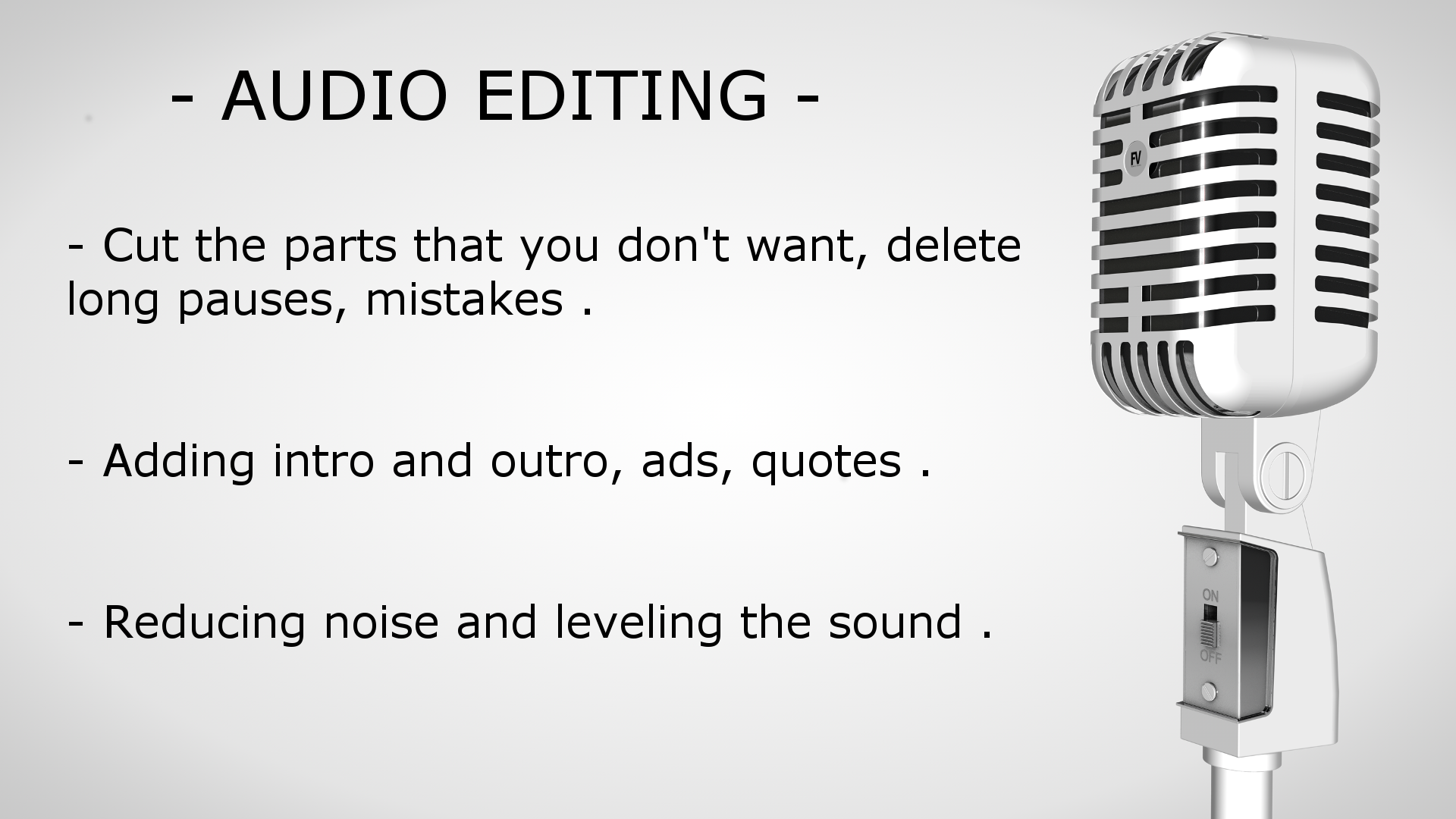 I will edit your Audio files to a professional standard