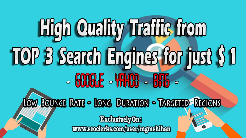 High Quality TRAFFIC from Top 3 Search Engines with Low Bounce Rate