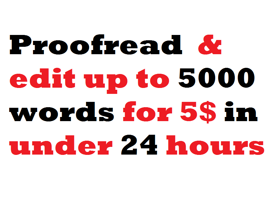 Proofread & Edit up to 5000 words in 24 hours