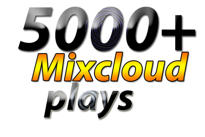 I will give 5000 High Quality Mixcloud Plays