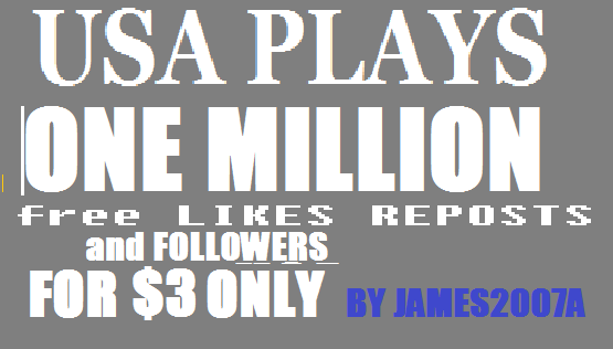1 MILLION USA Plays with free 200 USA Followers , 100  likes and 100 reposts