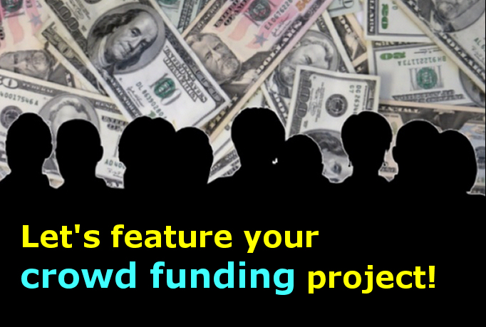 Feature your Crowd Funding Campaign on Our Crowd Funding Blog