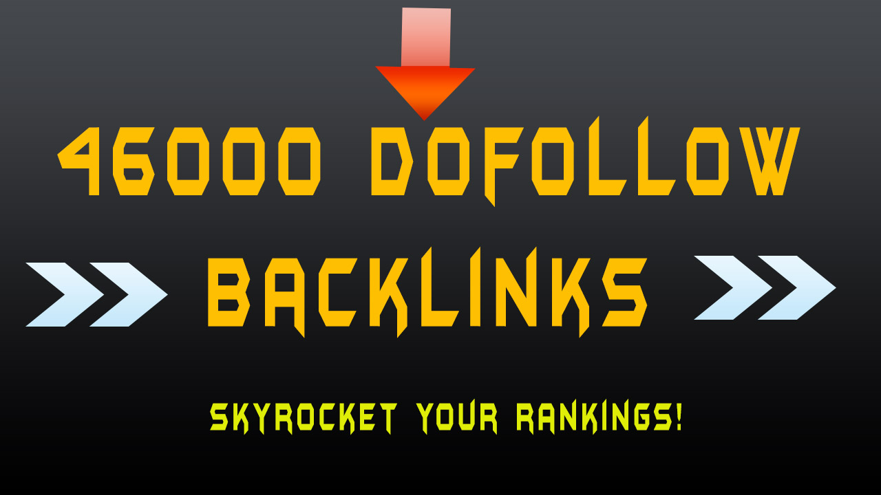 I will provide 46,000 High Quality Dofollow Backlinks for SEO