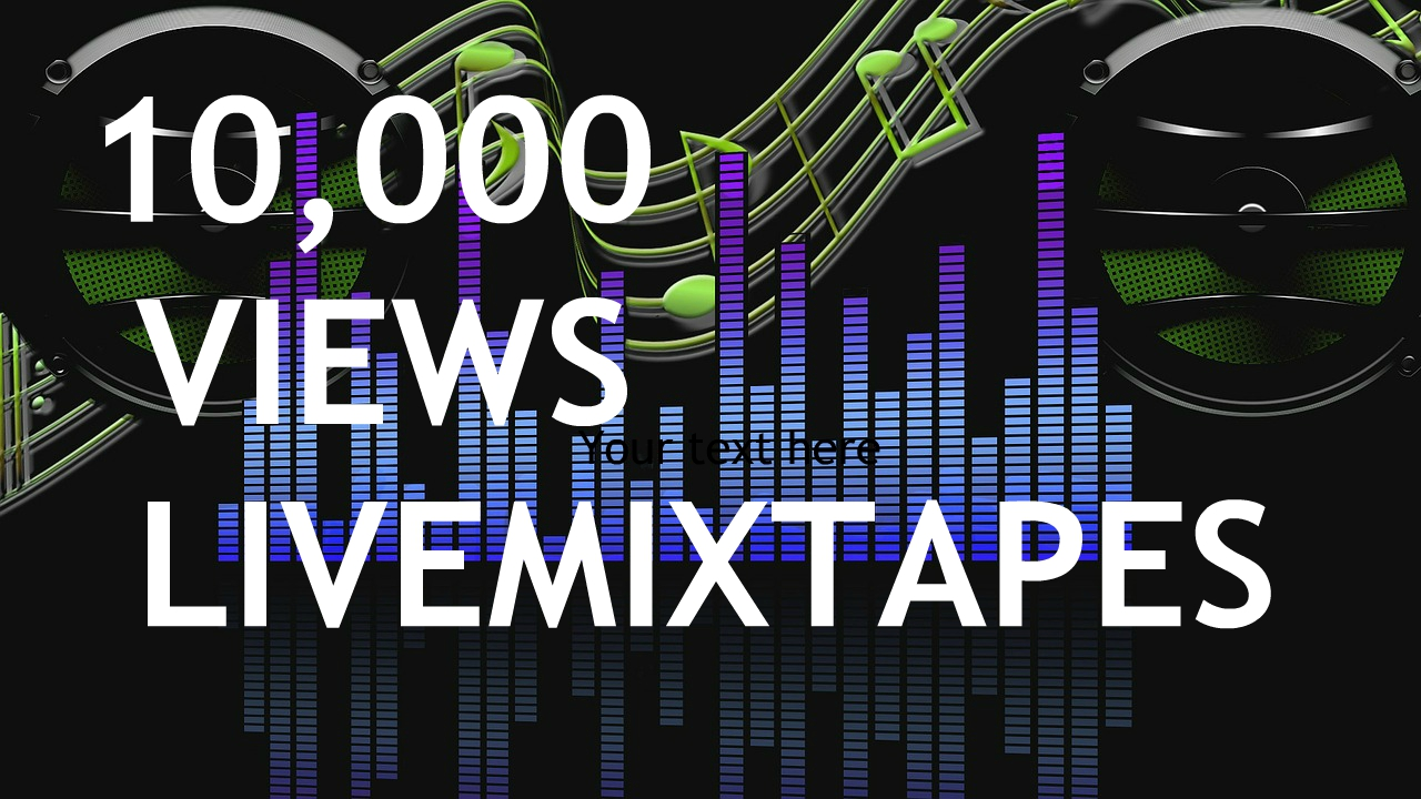 LiveMixTapes 10,000 VIEWS