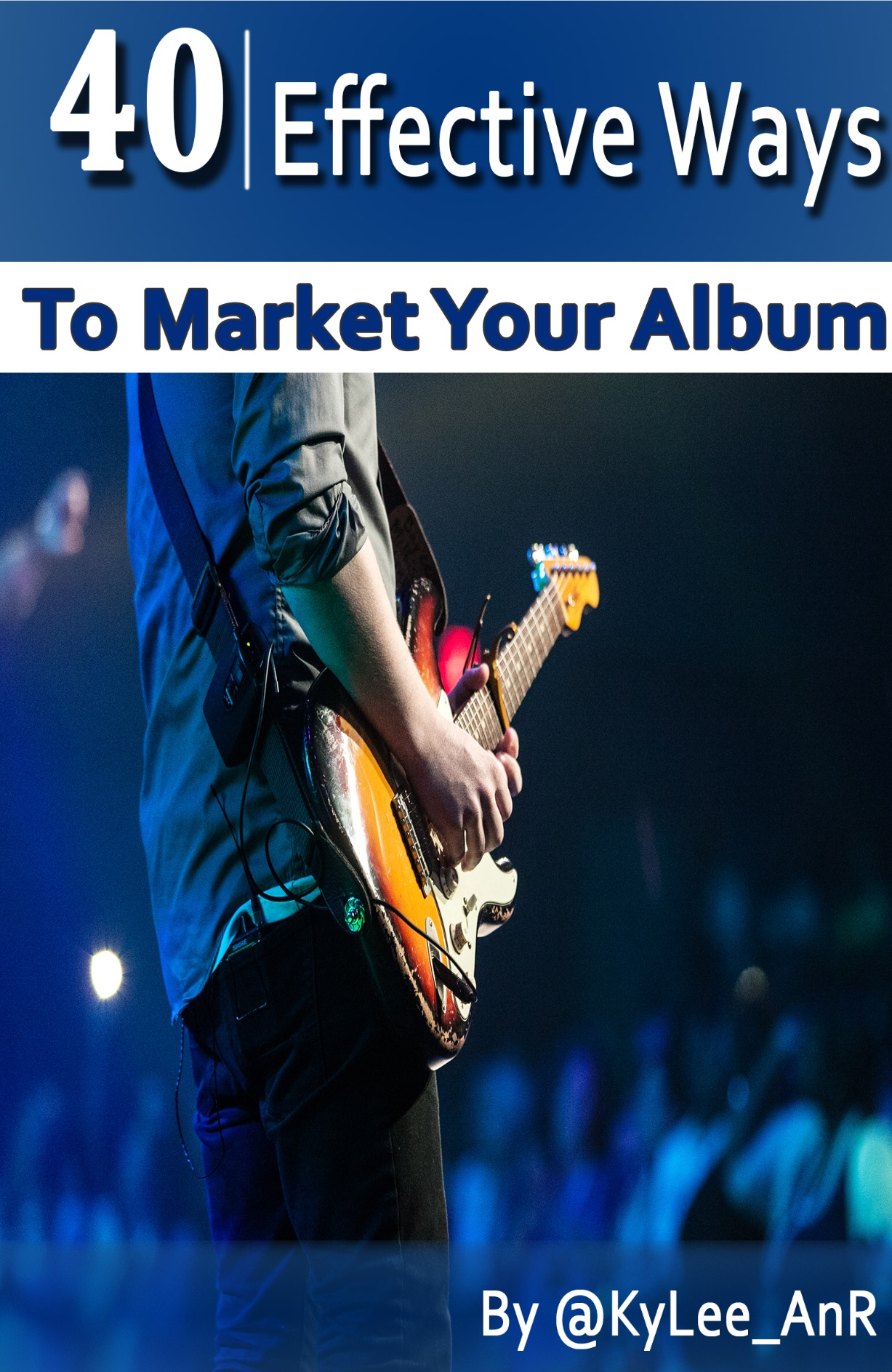 40 EFFECTIVE WAYS TO MARKET YOUR ALBUM