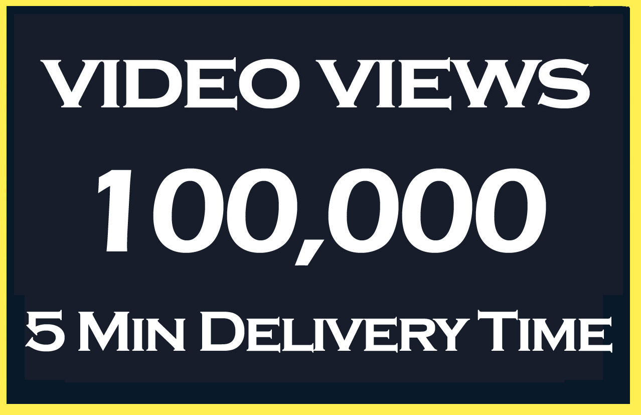 Fast 100000 Video views Deliver in 5 Minute