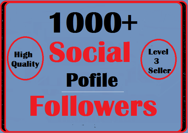 1000+ Social Profile Followers High Quality Instant Start And Very Fast Complete