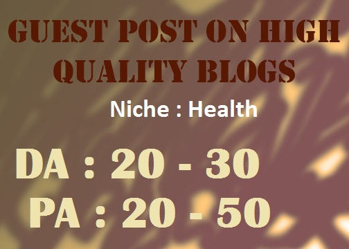 Place a Guest Post on my Health Blogs DA 20-30 PA 20-50