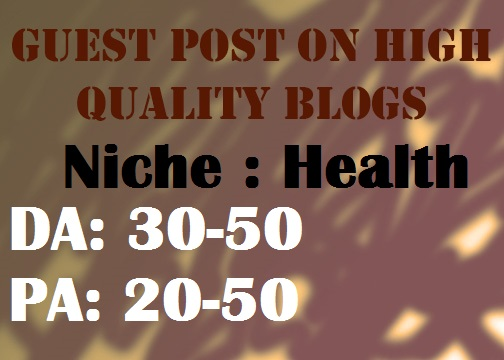 Place a Guest Post on my Health Blogs DA 30-50 PA 20-50