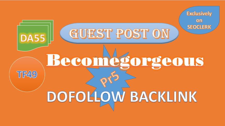 We'll Write & Publish VALUE Guest Post on Becomegorgeous DA55 (DOFOLLOW BACKLINK)