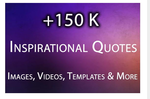 Give Inspirational Image Quotes,  150K Images,  Videos And More