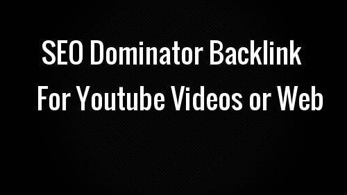 SEO Dominator backlink for Youtube Videos or Web