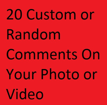 Instant 20 Custom or Random Comments On your photo or...