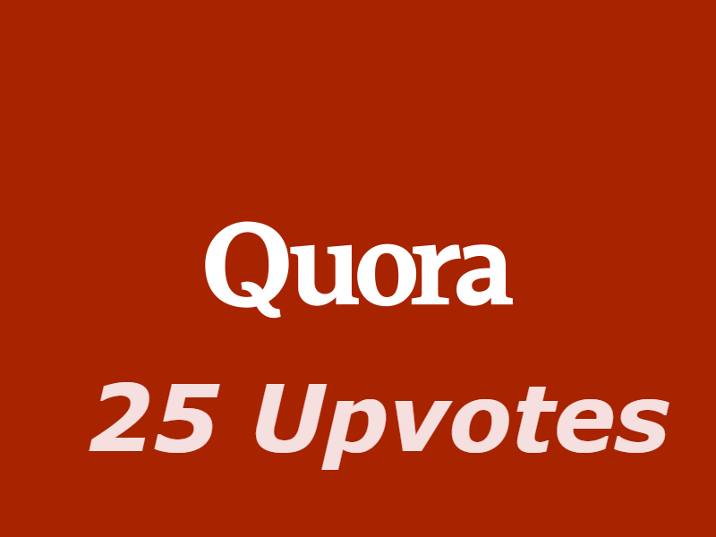 Provide you 25 quora upvotes to your answer