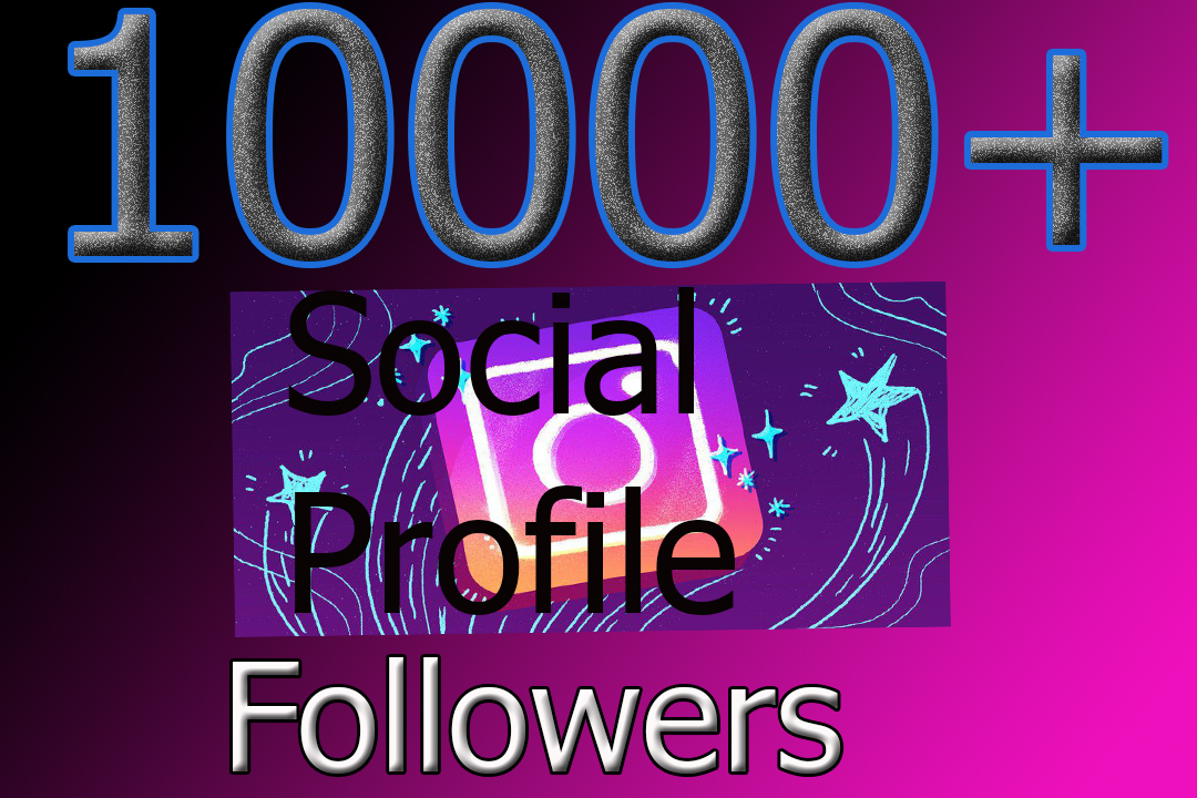 Fast 10,000+Non Drop Social Profile Followers In 3-4 Hours