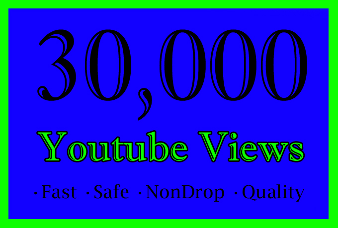 30000 Or 30K Or 30,000 High Quality YouTube Views with Extra service 1000,5000,10000,40K,50k,60K,70K,75K,80K,90K and 50,000, 100,000 100k,200K,250K,300K,400K,500K,600K,700K,750K,800K,900K, 1 Million