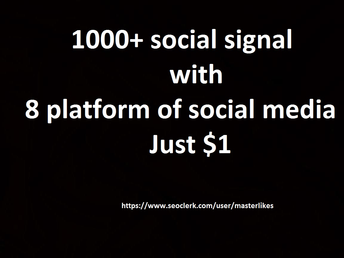 1000+ High Quality social signal with 8 platform of social media