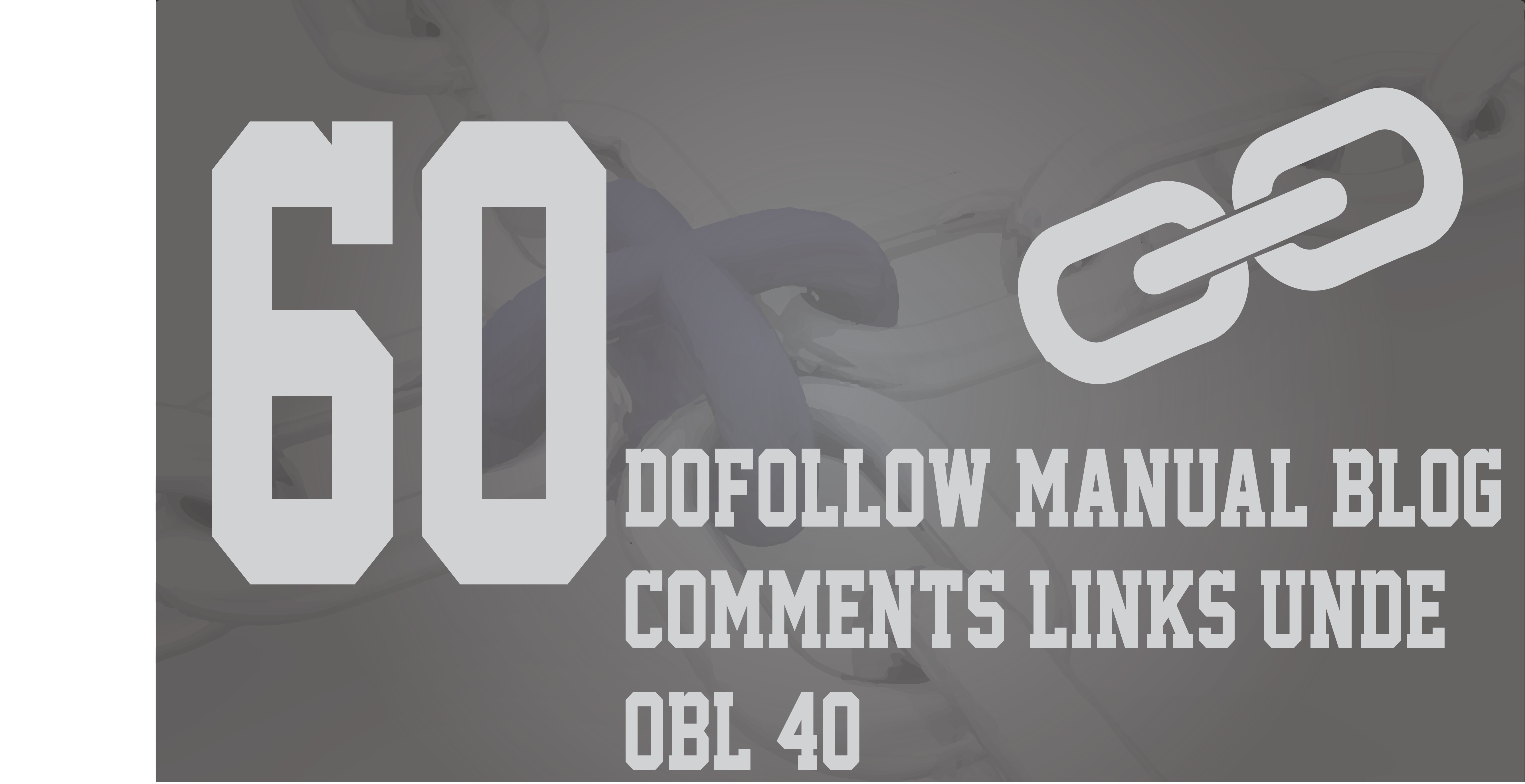 Give 60 Dofollow Manual Blog Comments Links Under Obl 40