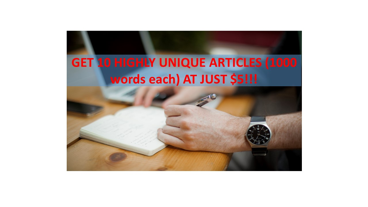 GET INSTANTLY 10 HIGHLY UNIQUE ARTICLES (1000 words each)