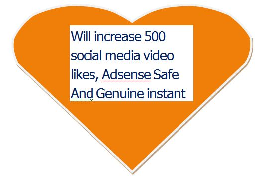 Will increase 500 social media video likes,Adsense Safe And Genuine instant