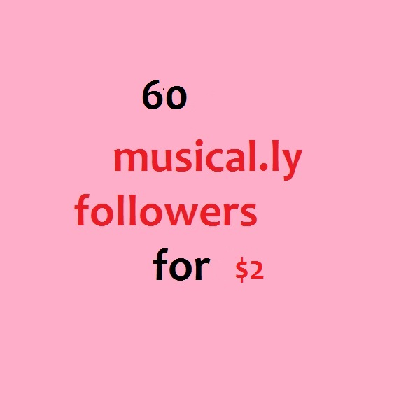 We will add 60 Musical.ly follwers to your account